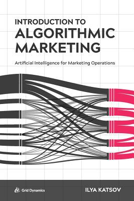 Introduction to Algorithmic Marketing: Artificial Intelligence for Marketing Operations Cover Image