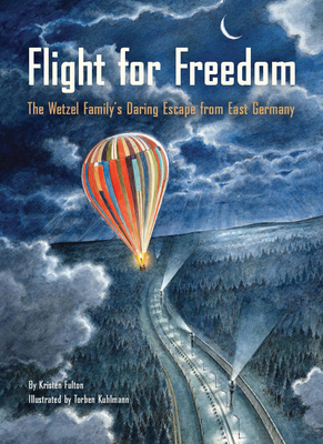 Flight for Freedom: The Wetzel Family's Daring Escape from East Germany (Berlin Wall History for Kids book; Nonfiction Picture Books) Cover Image