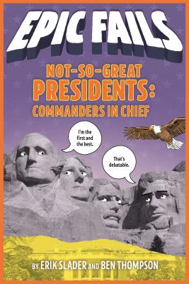 Not-So-Great Presidents: Commanders in Chief (Epic Fails #3) Cover Image
