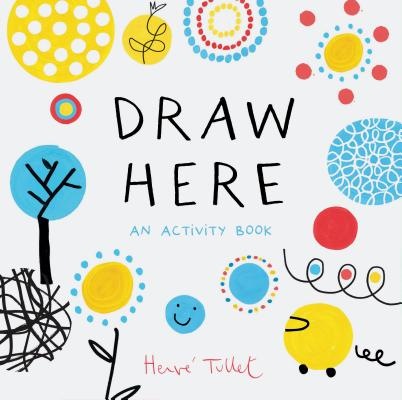 Draw Here: An Activity Book (Interactive Children's Book for Preschoolers, Activity Book for Kids Ages 5-6) Cover Image