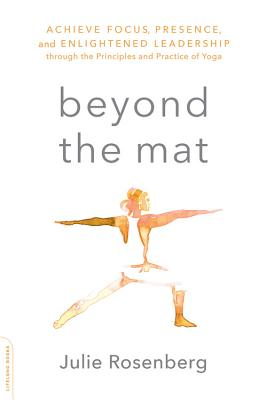 Beyond the Mat: Achieve Focus, Presence, and Enlightened Leadership Through the Principles and Practice of Yoga image_path