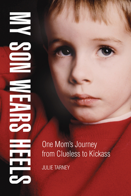 My Son Wears Heels: One Mom's Journey from Clueless to Kickass Cover Image