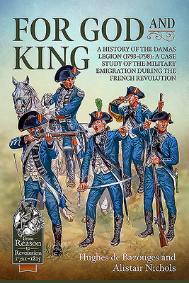 For God and King: A History of the Damas Legion (1793-1798): A Case Study of the Military Emigration During the French Revolution (From Reason to Revolution) Cover Image