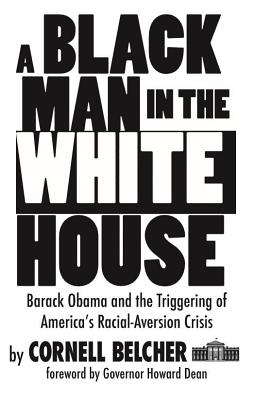 A Black Man in the White House: Barack Obama and the Triggering of America's Racial-Aversion Crisis Cover Image