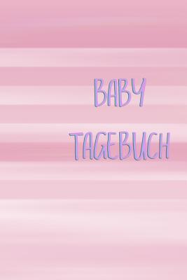 Baby Tagebuch: Baby Babytagebuch Erziehung Erfahrung Medizin Gynäkologe Geburt Sohn Tochter Schwangerschaft Schwanger Frau Eltern Man Cover Image