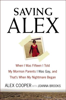 Saving Alex: When I Was Fifteen I Told My Mormon Parents I Was Gay, and That's When My Nightmare Began Cover Image