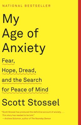 My Age of Anxiety: Fear, Hope, Dread, and the Search for Peace of Mind Cover Image