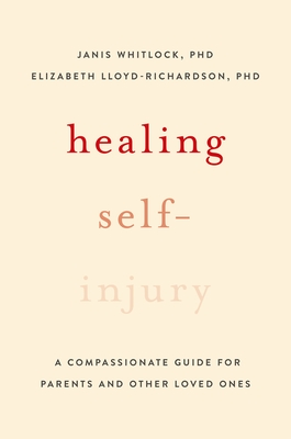 Healing Self-Injury: A Compassionate Guide for Parents and Other Loved Ones Cover Image