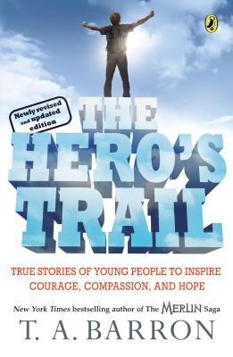 The Hero's Trail: True Stories of Young People to Inspire Courage, Compassion, and Hope, Newly Revised and Updated Edition Cover Image