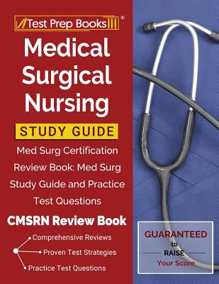 Medical Surgical Nursing Study Guide: Med Surg Certification Review Book: Med Surg Study Guide and Practice Test Questions [CMSRN Review Book] Cover Image