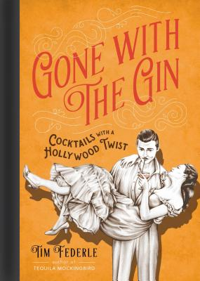 Gone with the Gin: Cocktails with a Hollywood Twist Cover Image