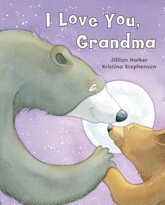I Love You GrandmaJillian Harker, Kristina Stephenson (Illustrator)