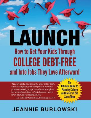 Launch: How to Get Your Kids Through College Debt-Free and Into Jobs They Love Afterward Cover Image