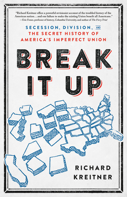 Break It Up: Secession, Division, and the Secret History of America's Imperfect Union Cover Image