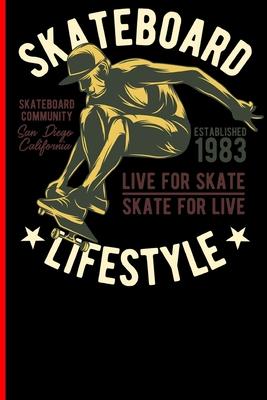 Skateboard Lifestyle Live For Skate Skate For Live Skateboard Community San Diego California Established 1983: Skateboard Notebook For Flip Trick Free (Skateboarding #1) Cover Image
