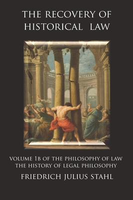 The Recovery of Historical Law: Volume 1B of the Philosophy of Law: The History of Legal Philosophy Cover Image