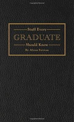 Stuff Every Graduate Should Know: A Handbook for the Real World (Stuff You Should Know #17) Cover Image