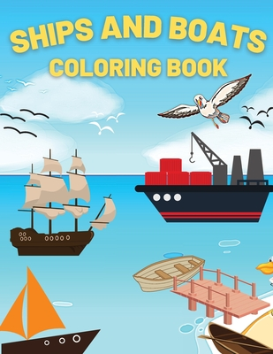 Ships And Boats Coloring Book: Discover This Collection Of Coloring Pages Cover Image