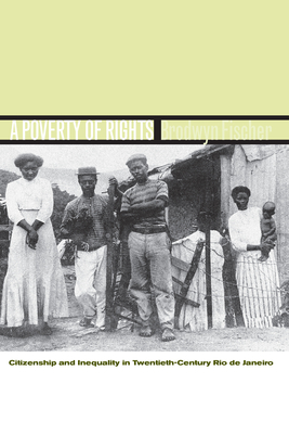 A Poverty of Rights: Citizenship and Inequality in Twentieth-Century Rio de Janeiro Cover Image
