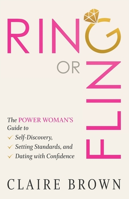 Ring or Fling: The Power Woman's Guide to Self-Discovery, Setting Standards, and Dating with Confidence Cover Image