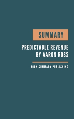 Summary: Predictable Revenue - Turn Your Business Into a Sales Machine with the $100 Million Best Practices of Salesforce.com b Cover Image