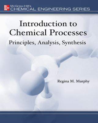 Introduction to Chemical Processes: Principles, Analysis, Synthesis (McGraw-Hill Chemical Engineering) Cover Image