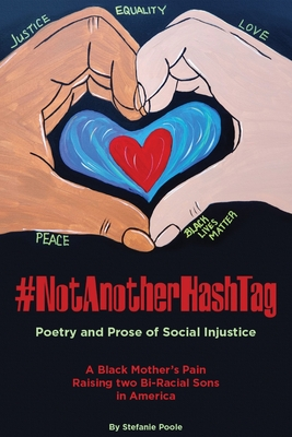 #NotAnotherHashtag: Poetry and Prose of Social Injustice A Black Mother's Pain Raising Two Bi-Racial Sons in America Cover Image