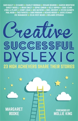 Creative, Successful, Dyslexic: 23 High Achievers Share Their Stories Cover Image