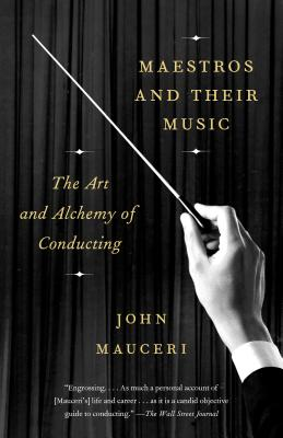 Maestros and Their Music: The Art and Alchemy of Conducting Cover Image