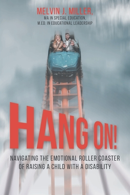 HANG ON! Navigating the Emotional Roller Coaster of Raising a Child with a Disability Cover Image