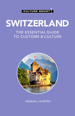 Switzerland - Culture Smart!: The Essential Guide to Customs & Culture Cover Image