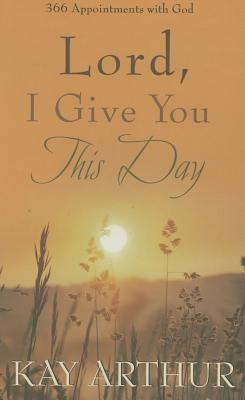 Lord, I Give You This Day: 366 Appointments with God Cover Image
