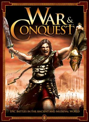 War and Conquest: Epic Battles in the Ancient and Medieval World Cover Image