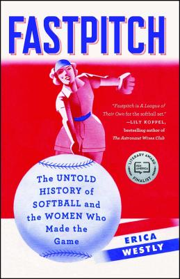 Fastpitch: The Untold History of Softball and the Women Who Made the Game Cover Image