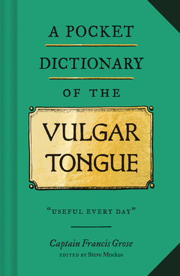 A Pocket Dictionary of the Vulgar Tongue: (Funny Book of Vintage British Swear Words, 18th Century English Curse Words and Slang) Cover Image