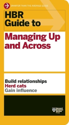 HBR Guide to Managing Up and AcrossHarvard Business Review
