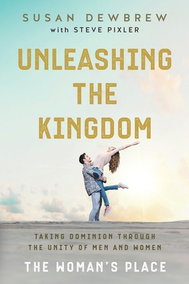Unleashing the Kingdom, The Woman's Place: Taking Dominion Through the Unity of Men and Women Cover Image
