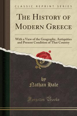 The History of Modern Greece: With a View of the Geography, Antiquities and Present Condition of That Country (Classic Reprint) Cover Image