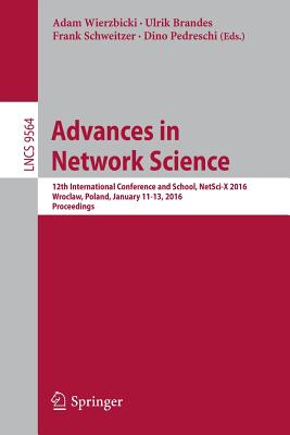 Advances in Network Science: 12th International Conference and School, Netsci-X 2016, Wroclaw, Poland, January 11-13, 2016, Proceedings Cover Image