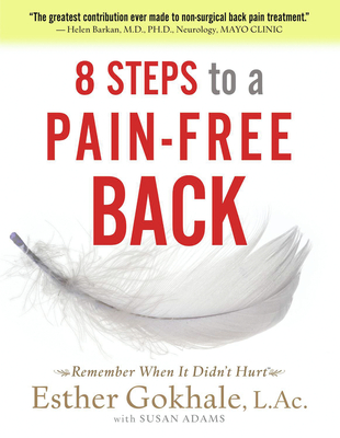 8 Steps to a Pain-Free Back: Natural Posture Solutions for Pain in the Back, Neck, Shoulder, Hip, Knee, and Foot Cover Image