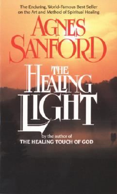 The Healing Light: The Enduring, World-Famous Best Seller on the Art and Method of Spiritual Healing Cover Image