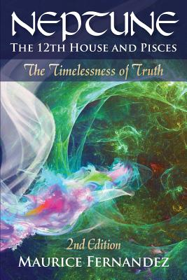 Neptune, the 12th house, and Pisces - 2nd Edition: The Timelessness of Truth Cover Image