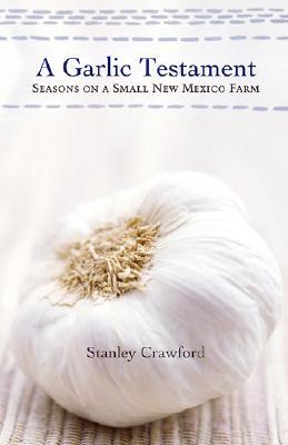 A Garlic Testament: Seasons on a Small New Mexico Farm Cover Image