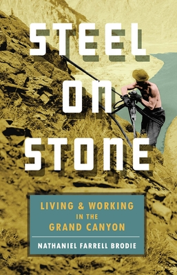 Steel on Stone: Living and Working in the Grand Canyon Cover Image