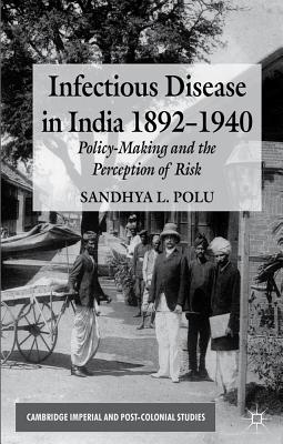 Infectious Disease in India, 1892-1940: Policy-Making and the Perception of Risk (Cambridge Imperial and Post-Colonial Studies) Cover Image