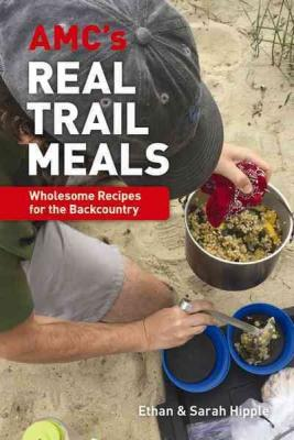 AMC's Real Trail Meals: Wholesome Recipes for the Backcountry Cover Image