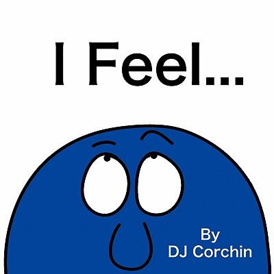 Cover for I Feel... (I Feel... Children's Books)