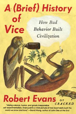 A Brief History of Vice: How Bad Behavior Built Civilization Cover Image