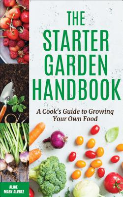 The Starter Garden Handbook: A Cook's Guide to Growing Your Own Food Cover Image