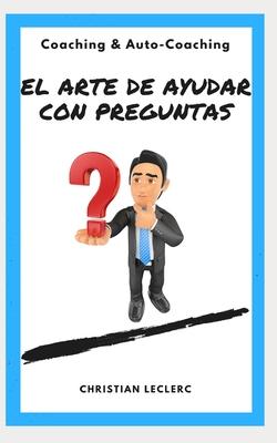 El arte de ayudar con preguntas: Coaching y Auto-Coaching Cover Image